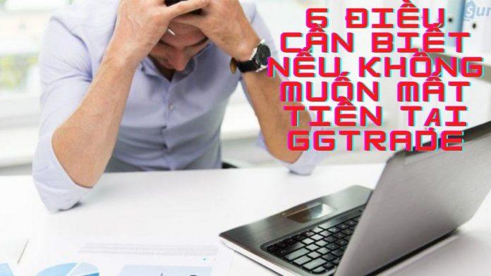 6 sai lầm cần tránh nếu khôg muốn mất tiền tại GGtrade