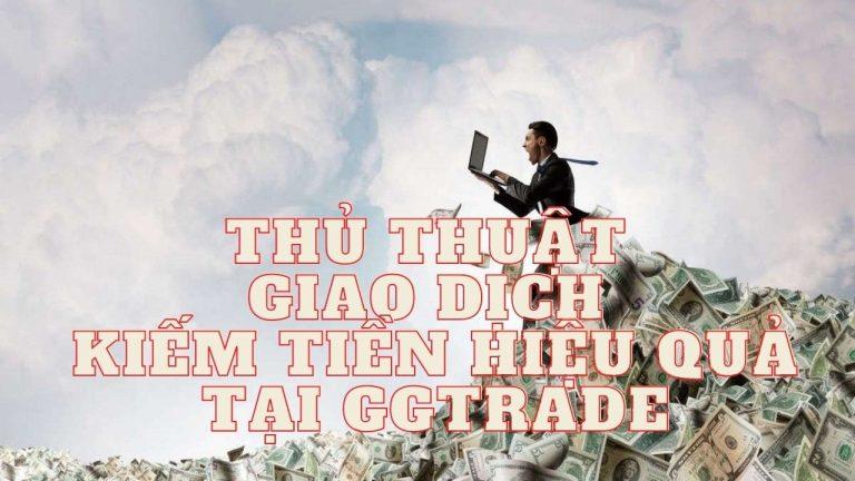 Thủ Thuật Giao Dịch Kiếm Tiền An Toàn Nhất Tại GGtrade – Ngày 12