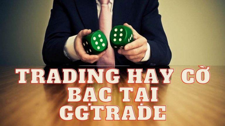 Thay Đổi Góc Nhìn Trading: Cờ Bạc Hay Đầu Tư Tại GGtrade – Ngày 17