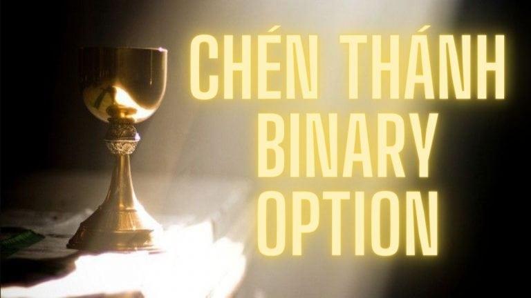 Chén Thánh – Cách Giao Dịch Bất Bại Trong Binary Option